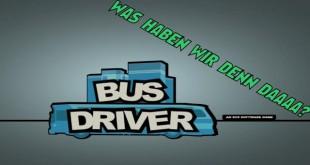 Bus Driver – Was haben wir denn daaaa?