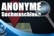 Anonyme Suchmaschinen – TOP 3 Google-Alternativen