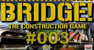 Bridge! #003 – Kaputt gehoben