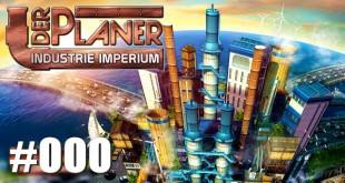 Der Planer: Industrie-Imperium #000 – Das Tutorial