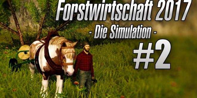 Forstwirtschaft 2017 #002 – Das Pferd spielt verrückt! Let's Play Forestry 2017 deutsch