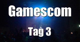 Gamescom Tag 3 (07.08.2015) – Ein voller Tag