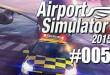 Airport Simulator 2015 #005 – Der ganz normale Flughafen-Wahnsinn