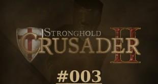 Stronghold Crusader 2 #003 – Jetzt wird's ernst!