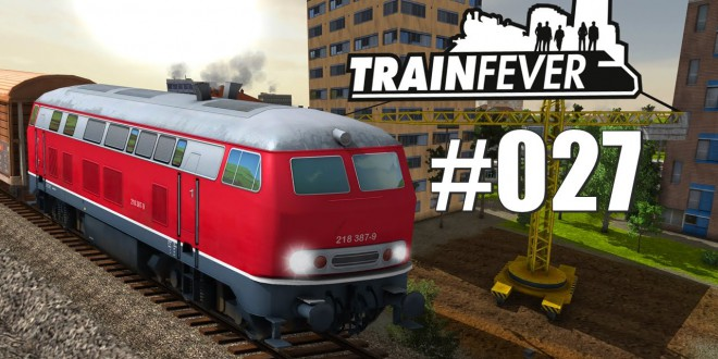 Train Fever BETA #027 – Cash-Cow