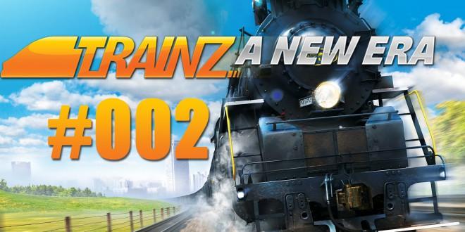 Trainz: A New Era #002 – Jetzt wird's realistisch!