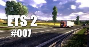 Euro Truck Simulator 2 #007 – Verpennt und verspätet!
