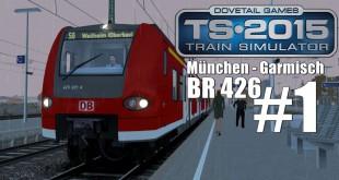 Train Simulator 2015:  BR 426 München – Garmisch #1