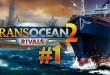 TransOcean 2: Rivals #001 – Gründung der Reederei! Let's Play TRANS OCEAN 2 RIVALS deutsch