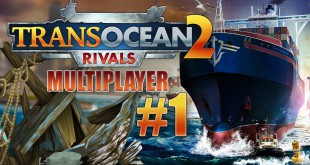 TransOcean 2: Rivals Multiplayer #1 – Battle mit dem Sachsenletsplayer! TRANS OCEAN 2 MP deutsch