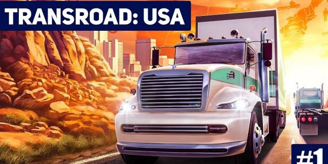 transroad usa 1 die eigene firma im lkw und logistik simulator transroad usa gameplay. Black Bedroom Furniture Sets. Home Design Ideas