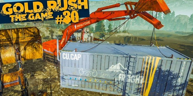 GOLD RUSH: The Game #30: CONTAINERTRANSPORT! | GOLDGRÄBER SIMULATOR