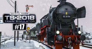 Train Simulator 2018 #17: Mit der BR 52 DAMPFLOK durchs verschneite Köblitzer Bergland!